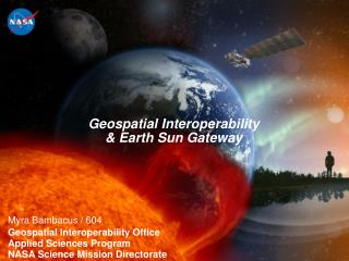 Myra Bambacus / 604  Geospatial Interoperability Office Applied Sciences Program