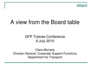 A view from the Board table GFP Trainee Conference 9 July 2010 Clare Moriarty