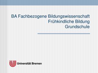 BA Fachbezogene Bildungswissenschaft Fr�hkindliche Bildung Grundschule