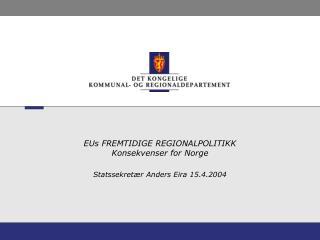 EUs FREMTIDIGE REGIONALPOLITIKK  Konsekvenser for Norge