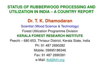 STATUS OF RUBBERWOOD PROCESSING AND UTILIZATION IN INDIA   A COUNTRY REPORT