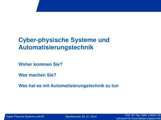 Cyber-physische Systeme und Automatisierungstechnik Woher kommen Sie? Was machen Sie?