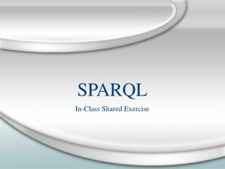 SPARQL In-Class Shared Exercise