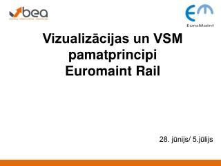 Vizualiz?cijas un VSM pamatprincipi  Euromaint Rail