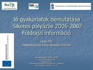 Jó gyakorlatok bemutatása  Sikeres pályázás 2006-2007 Földrajzi információ