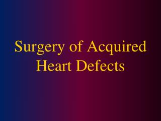 Surgery of Acquired Heart Defects