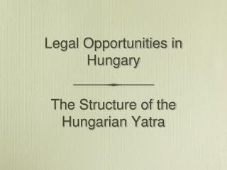 Legal Opportunities in Hungary