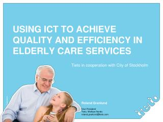 USING ICT TO�ACHIEVE QUALITY AND EFFICIENCY IN ELDERLY CARE SERVICES