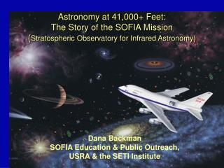 Astronomy at 41,000 Feet: The Story of the SOFIA Mission Stratospheric Observatory for Infrared Astronomy