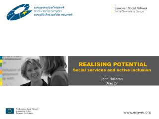 REALISING POTENTIAL Social services and active inclusion John Halloran Director