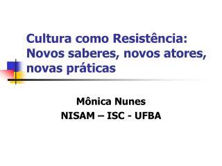 Cultura como Resistência: Novos saberes, novos atores, novas práticas