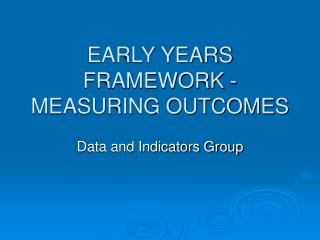 EARLY YEARS FRAMEWORK - MEASURING OUTCOMES