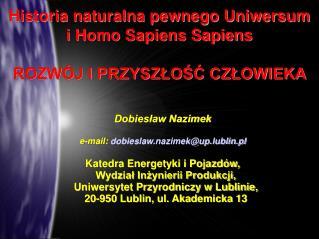 Historia naturalna pewnego Uniwersum i Homo Sapiens Sapiens ROZWÓJ I PRZYSZŁOŚĆ CZŁOWIEKA