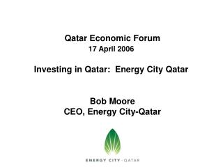 Qatar Economic Forum 17 April 2006 Investing in Qatar:  Energy City Qatar