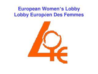 European Women ' s Lobby Lobby  Europ é en  Des Femmes