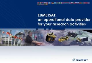 EUMETSAT:  an operational data provider for your research activities