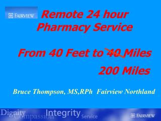 Remote 24 hour  Pharmacy Service   From 40 Feet to 40 Miles                          200 Miles   Bruce Thompson, MS,RPh