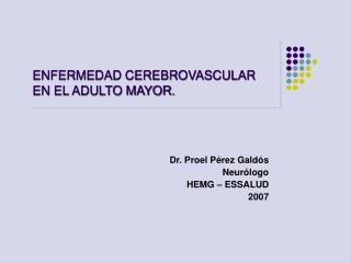 ENFERMEDAD CEREBROVASCULAR EN EL ADULTO MAYOR.