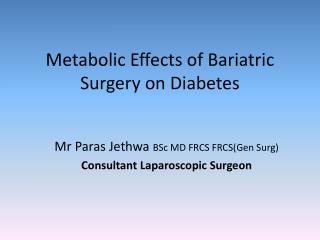 Mr Paras Jethwa  BSc MD FRCS FRCS(Gen Surg) Consultant Laparoscopic Surgeon