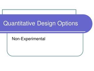 Quantitative Design Options