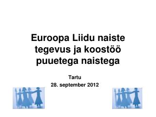 Euroopa Liidu naiste tegevus ja koostöö puuetega naistega