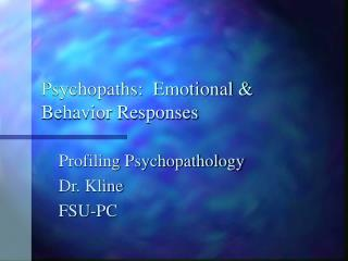 Psychopaths:  Emotional  Behavior Responses