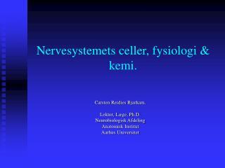 Nervesystemets celler, fysiologi & kemi.