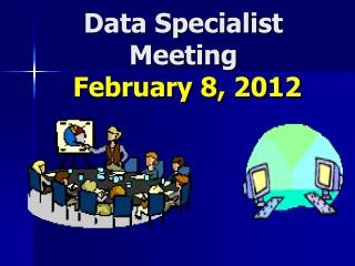 Data Specialist Meeting  February 8, 2012