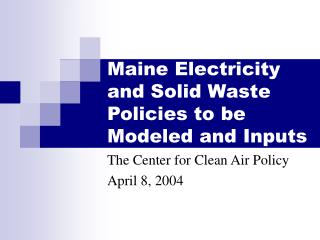 Maine Electricity and Solid Waste Policies to be Modeled and Inputs
