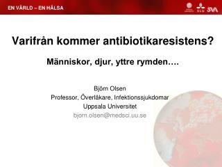 Varifr�n kommer antibiotikaresistens? M�nniskor, djur, yttre rymden�.