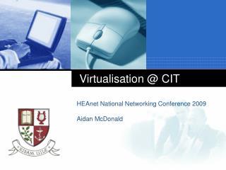 Virtualisation @ CIT