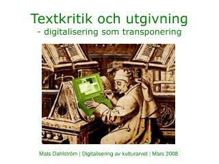 Textkritik och utgivning  - digitalisering som transponering