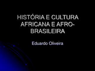 HISTÓRIA E CULTURA AFRICANA E AFRO-BRASILEIRA