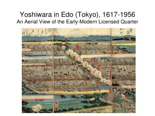 Yoshiwara in Edo (Tokyo), 1617-1956 An Aerial View of the Early-Modern Licensed Quarter