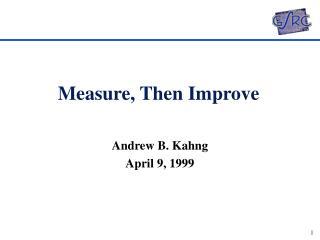 Measure, Then Improve