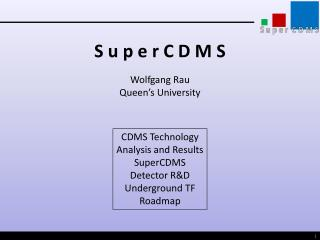 S u p e r C D M S Wolfgang Rau Queen's University