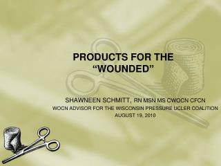 PRODUCTS FOR THE �WOUNDED�