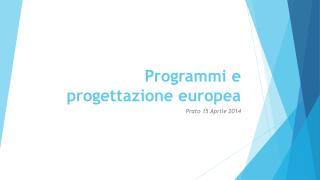Programmi e  progettazione europea