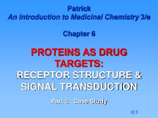 Patrick  An Introduction to Medicinal Chemistry  3/e Chapter 6  PROTEINS AS DRUG  TARGETS: