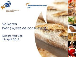 Volkoren  Wat (w)eet de consument?