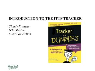 INTRODUCTION TO THE ITTF TRACKER Claude Pruneau ITTF Review,  LBNL, June 2003.
