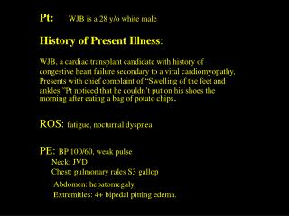Pt:  WJB is a 28 y/o white male History of Present Illness :