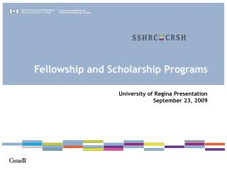Fellowship and Scholarship Programs   University of Regina Presentation September 23, 2009