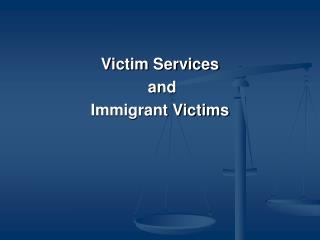 Victim Services  and  Immigrant Victims