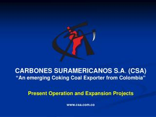 """CARBONES SURAMERICANOS S.A .  (CSA) """" An emerging Coking Coal Exporter from Colombia """""""