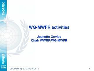 WG-MWFR activities Jeanette Onvlee  Chair WWRP/WG-MWFR