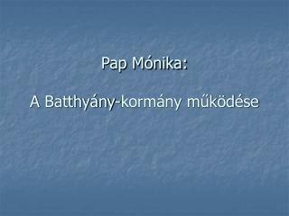 Pap Mónika: A Batthyány-kormány működése