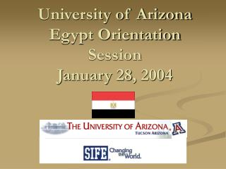 University of Arizona Egypt Orientation Session January 28, 2004