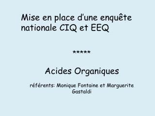 Mise en place d'une enquête nationale CIQ et EEQ ***** Acides Organiques