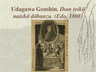 Udagawa Genshin.  Ihan teik ō  naish ō  d ō banzu. (Edo, 1808)